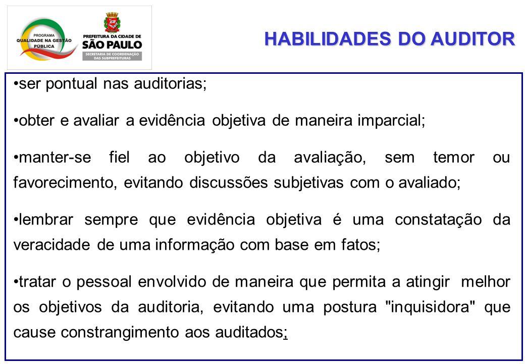 HABILIDADES DO AUDITOR ser pontual nas auditorias; obter e avaliar a evidência objetiva de maneira imparcial; manter-se fiel ao objetivo da avaliação,