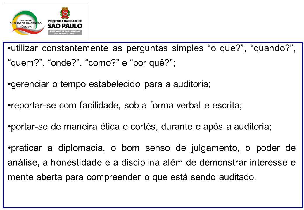 utilizar constantemente as perguntas simples o que?, quando?, quem?, onde?, como? e por quê?; gerenciar o tempo estabelecido para a auditoria; reporta