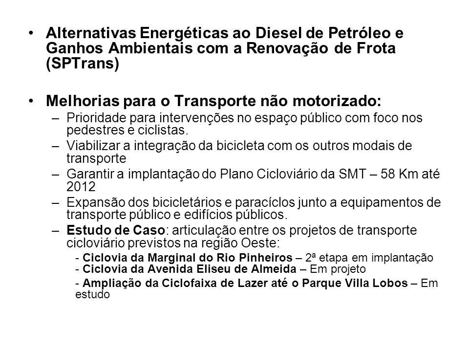 Alternativas Energéticas ao Diesel de Petróleo e Ganhos Ambientais com a Renovação de Frota (SPTrans) Melhorias para o Transporte não motorizado: –Pri