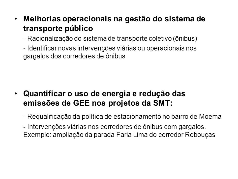 Melhorias operacionais na gestão do sistema de transporte público - Racionalização do sistema de transporte coletivo (ônibus) - Identificar novas inte