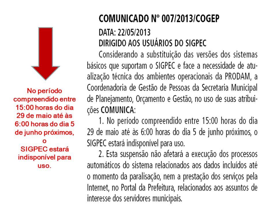 No período compreendido entre 15:00 horas do dia 29 de maio até às 6:00 horas do dia 5 de junho próximos, o SIGPEC estará indisponível para uso.