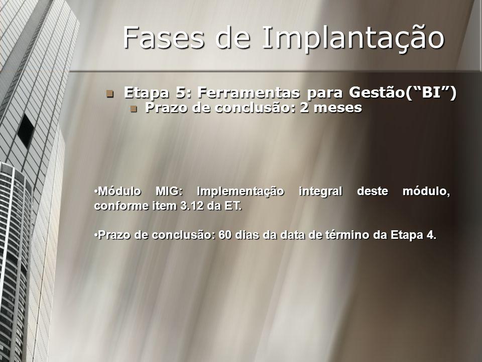 Fases de Implantação Etapa 5: Ferramentas para Gestão(BI) Etapa 5: Ferramentas para Gestão(BI) Prazo de conclusão: 2 meses Prazo de conclusão: 2 meses