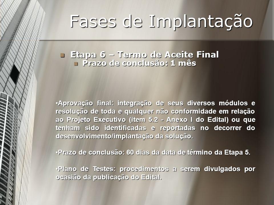 Fases de Implantação Etapa 6 – Termo de Aceite Final Etapa 6 – Termo de Aceite Final Prazo de conclusão: 1 mês Prazo de conclusão: 1 mês Aprovação fin