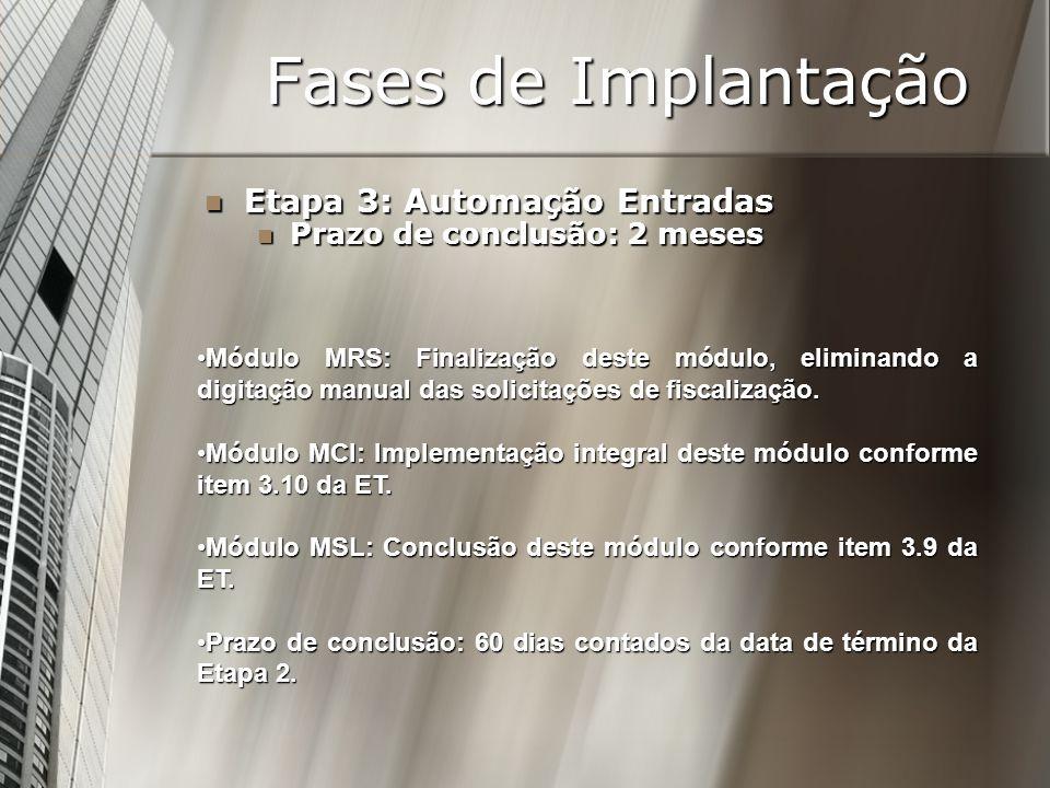 Fases de Implantação Etapa 3: Automação Entradas Etapa 3: Automação Entradas Prazo de conclusão: 2 meses Prazo de conclusão: 2 meses Módulo MRS: Final