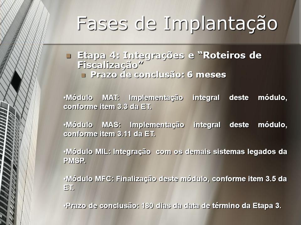Fases de Implantação Etapa 4: Integrações e Roteiros de Fiscalização Etapa 4: Integrações e Roteiros de Fiscalização Prazo de conclusão: 6 meses Prazo