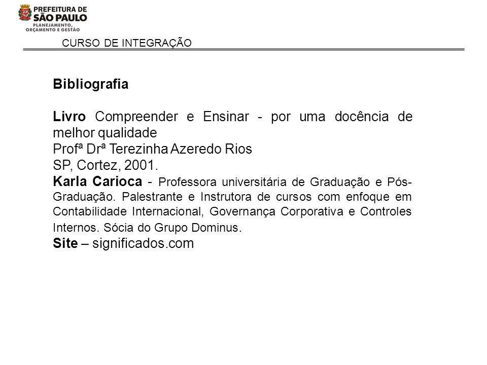 CURSO DE INTEGRAÇÃO Bibliografia Livro Compreender e Ensinar - por uma docência de melhor qualidade Profª Drª Terezinha Azeredo Rios SP, Cortez, 2001.