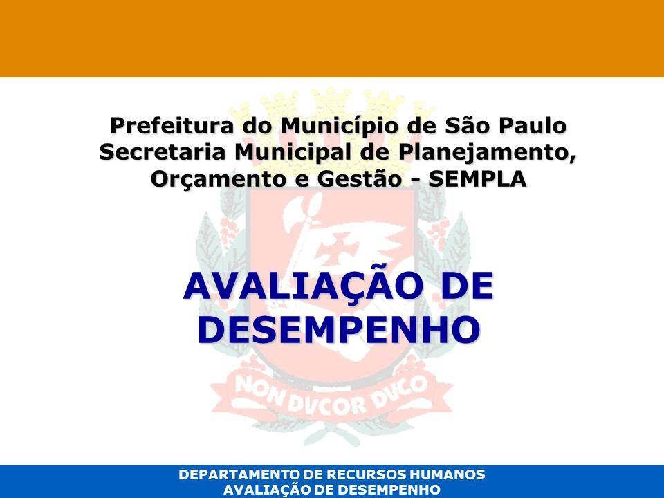 DEPARTAMENTO DE RECURSOS HUMANOS AVALIAÇÃO DE DESEMPENHO Prefeitura do Município de São Paulo Secretaria Municipal de Planejamento, Orçamento e Gestão