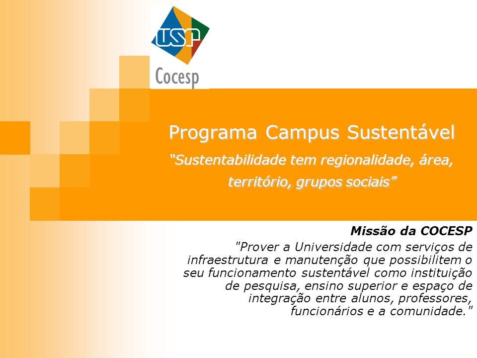 Programa Campus Sustentável Sustentabilidade tem regionalidade, área, território, grupos sociais Missão da COCESP