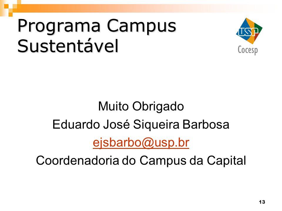 Programa Campus Sustentável Muito Obrigado Eduardo José Siqueira Barbosa ejsbarbo@usp.br Coordenadoria do Campus da Capital 13