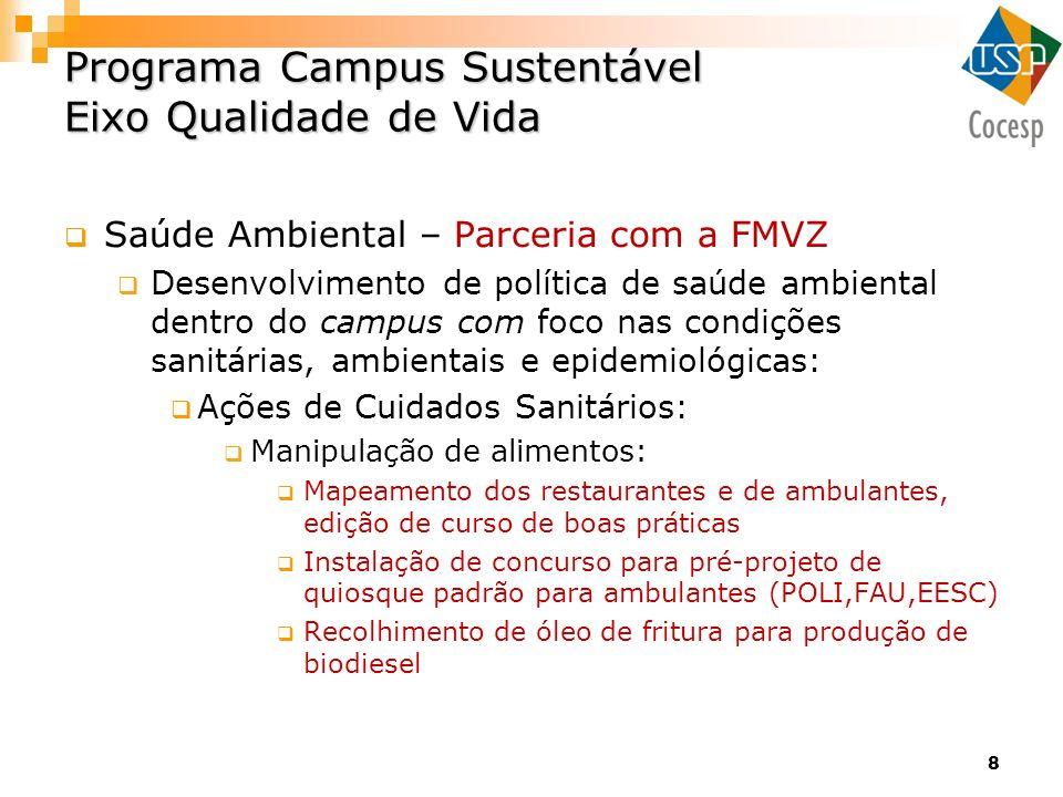 8 Programa Campus Sustentável Eixo Qualidade de Vida Saúde Ambiental – Parceria com a FMVZ Desenvolvimento de política de saúde ambiental dentro do ca