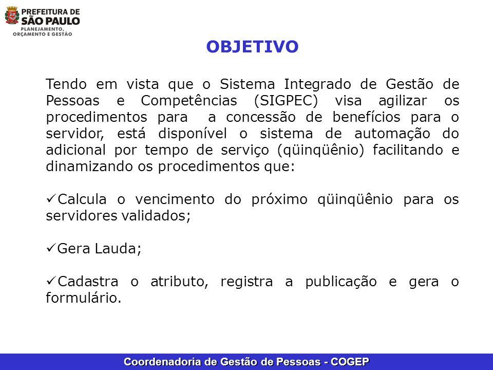 Coordenadoria de Gestão de Pessoas - COGEP OBJETIVO Tendo em vista que o Sistema Integrado de Gestão de Pessoas e Competências (SIGPEC) visa agilizar