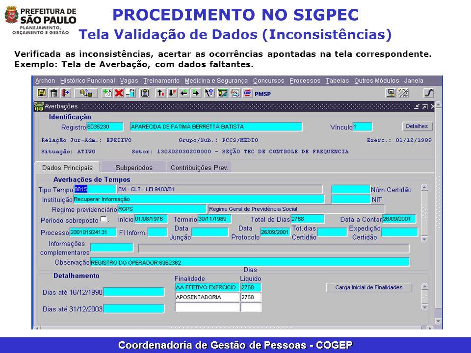 Coordenadoria de Gestão de Pessoas - COGEP PROCEDIMENTO NO SIGPEC Tela Validação de Dados (Inconsistências) Verificada as inconsistências, acertar as
