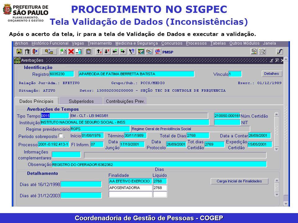 Coordenadoria de Gestão de Pessoas - COGEP PROCEDIMENTO NO SIGPEC Tela Validação de Dados (Inconsistências) Após o acerto da tela, ir para a tela de V