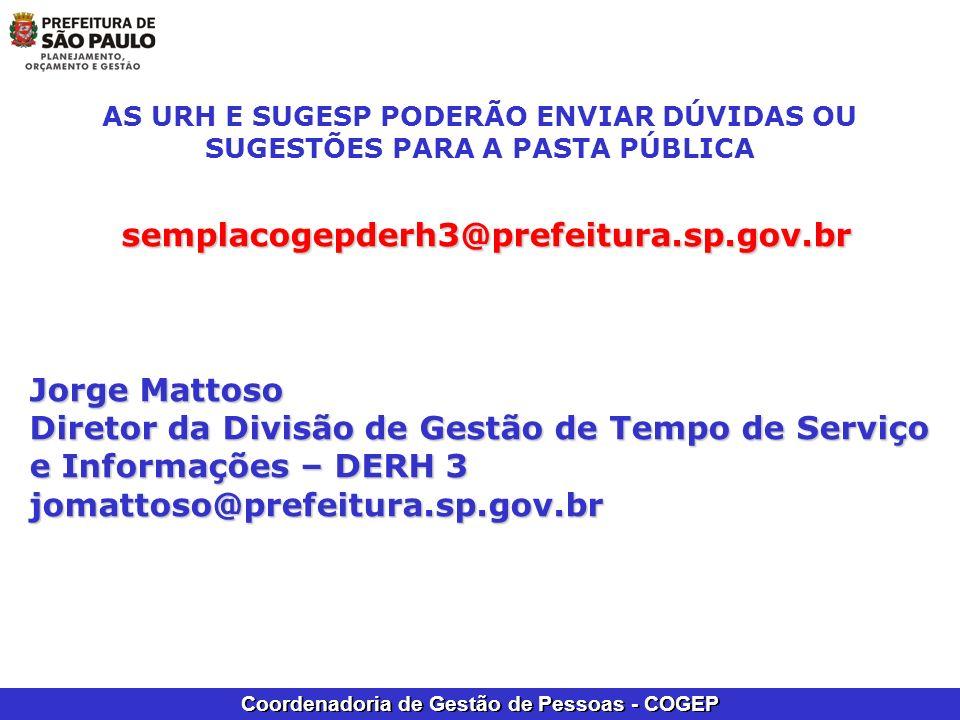 Coordenadoria de Gestão de Pessoas - COGEP AS URH E SUGESP PODERÃO ENVIAR DÚVIDAS OU SUGESTÕES PARA A PASTA PÚBLICA semplacogepderh3@prefeitura.sp.gov