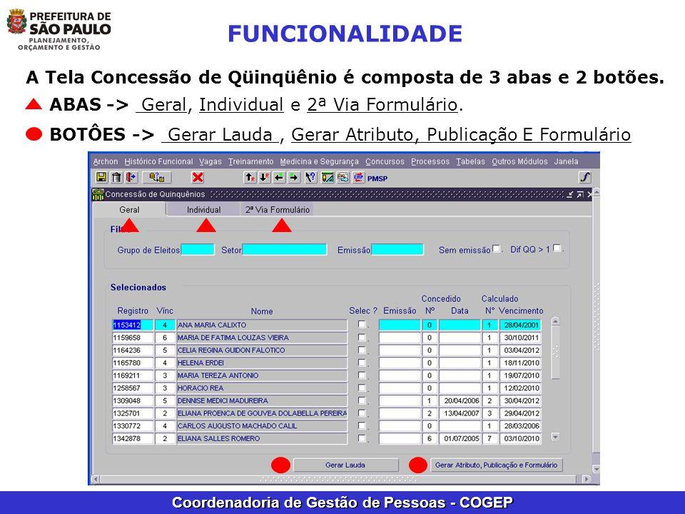 Coordenadoria de Gestão de Pessoas - COGEP FUNCIONALIDADE A Tela Concessão de Qüinqüênio é composta de 3 abas e 2 botões. ABAS -> Geral, Individual e