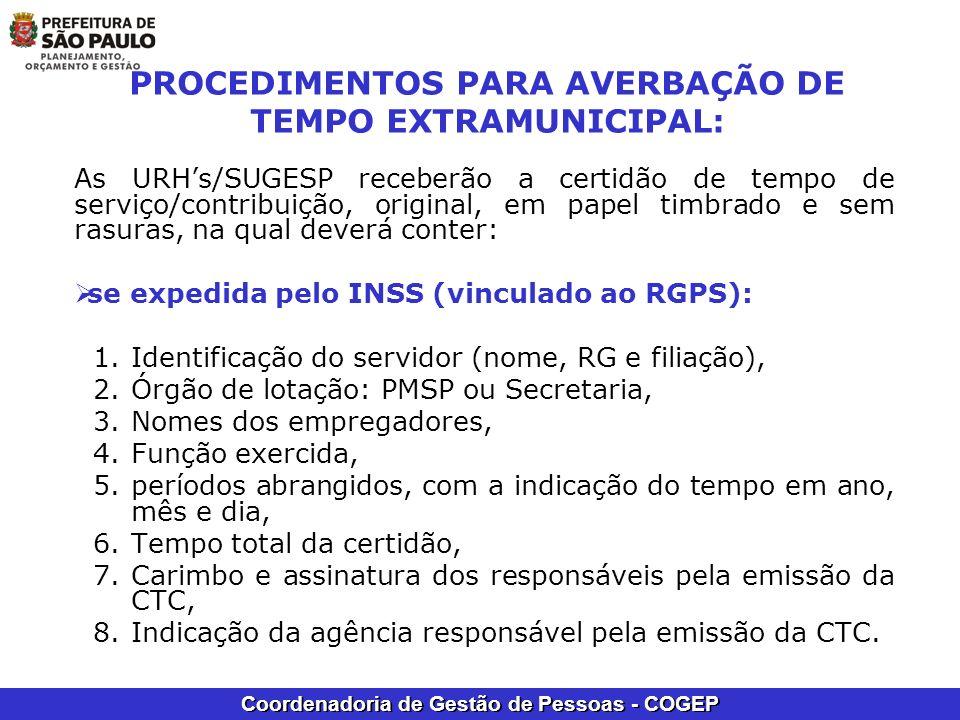Coordenadoria de Gestão de Pessoas - COGEP PROCEDIMENTOS PARA AVERBAÇÃO DE TEMPO EXTRAMUNICIPAL: As URHs/SUGESP receberão a certidão de tempo de servi