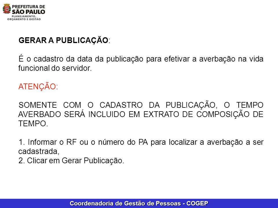 Coordenadoria de Gestão de Pessoas - COGEP GERAR A PUBLICAÇÃO: É o cadastro da data da publicação para efetivar a averbação na vida funcional do servi