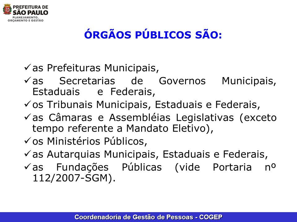 Coordenadoria de Gestão de Pessoas - COGEP ÓRGÃOS PÚBLICOS SÃO: as Prefeituras Municipais, as Secretarias de Governos Municipais, Estaduais e Federais