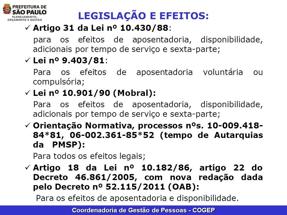 Coordenadoria de Gestão de Pessoas - COGEP LEGISLAÇÃO E EFEITOS: Artigo 31 da Lei nº 10.430/88: para os efeitos de aposentadoria, disponibilidade, adi