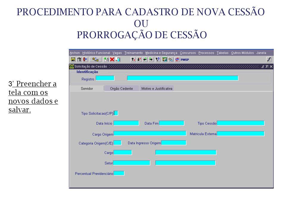 PROCEDIMENTO PARA CADASTRO DE NOVA CESSÃO OU PRORROGAÇÃO DE CESSÃO 3 ° Preencher a tela com os novos dados e salvar.