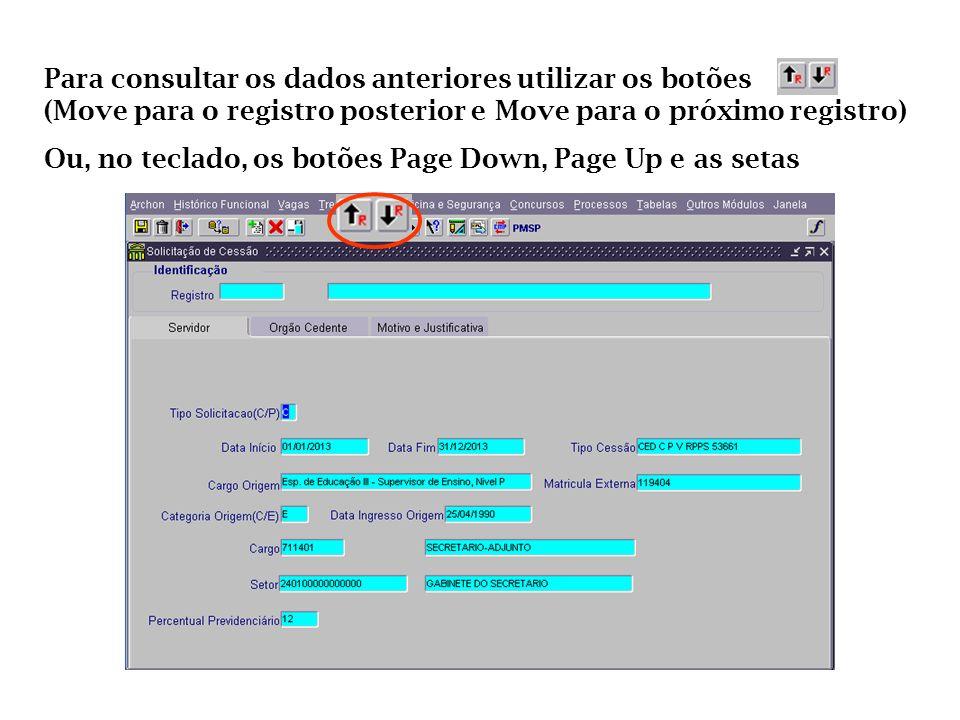Para consultar os dados anteriores utilizar os botões (Move para o registro posterior e Move para o próximo registro) Ou, no teclado, os botões Page D