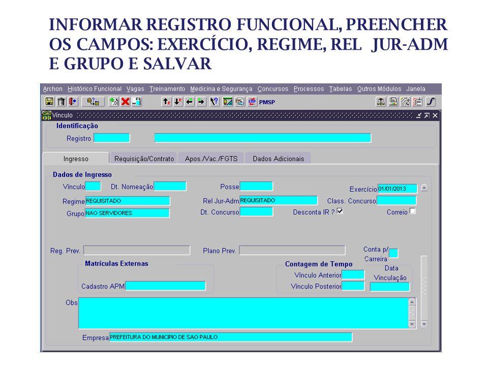 INFORMAR REGISTRO FUNCIONAL, PREENCHER OS CAMPOS: EXERCÍCIO, REGIME, REL JUR-ADM E GRUPO E SALVAR