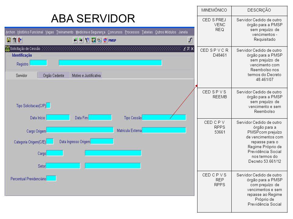 MINEMÔNICODESCRIÇÃO CED S PREJ VENC REQ Servidor Cedido de outro órgão para a PMSP sem prejuízo de vencimentos - Requisitado CED S P V C R D48461 Serv