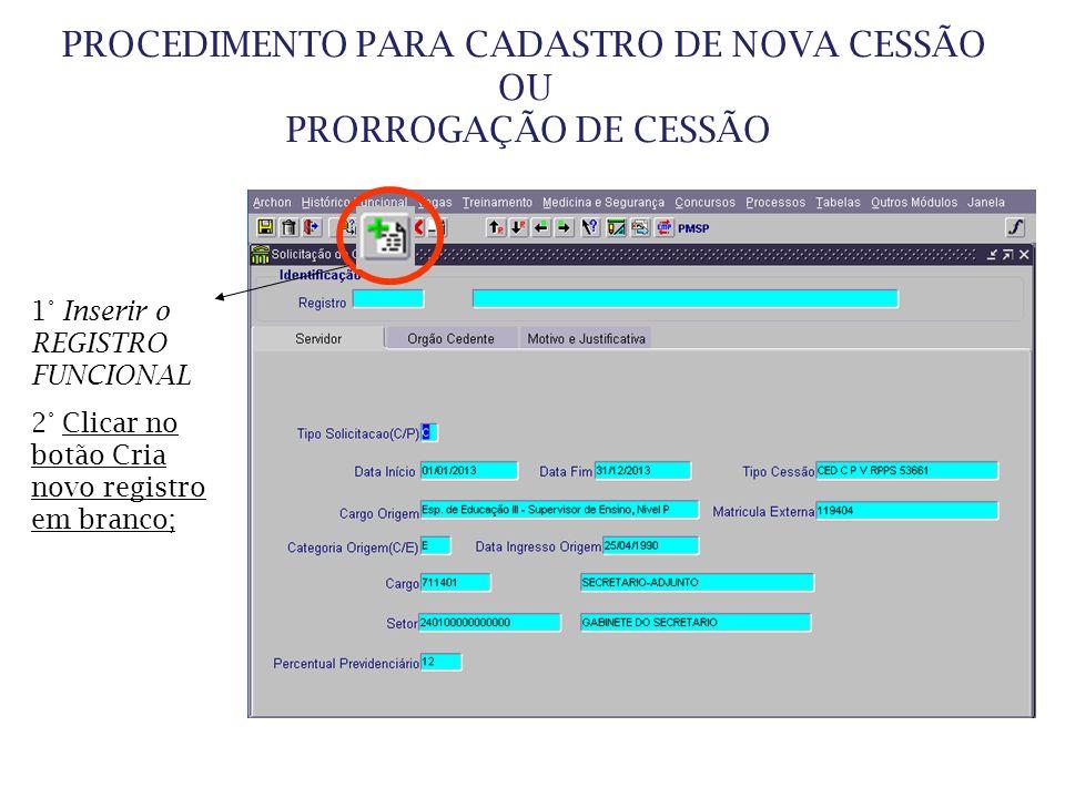 PROCEDIMENTO PARA CADASTRO DE NOVA CESSÃO OU PRORROGAÇÃO DE CESSÃO 1° Inserir o REGISTRO FUNCIONAL 2° Clicar no botão Cria novo registro em branco;