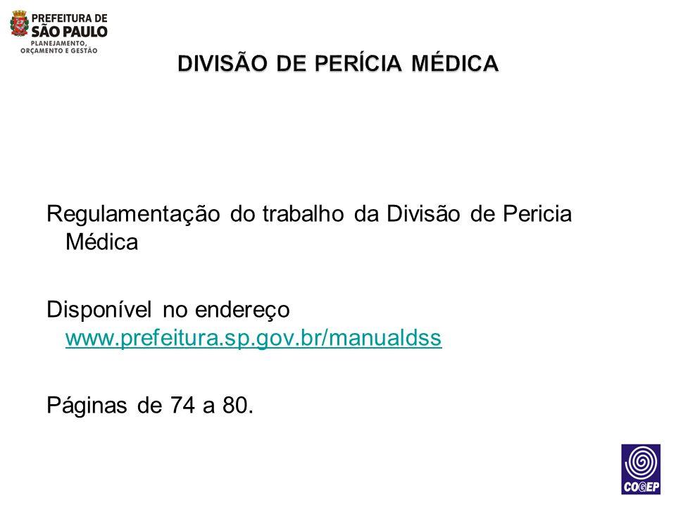 Regulamentação do trabalho da Divisão de Pericia Médica Disponível no endereço www.prefeitura.sp.gov.br/manualdss www.prefeitura.sp.gov.br/manualdss P
