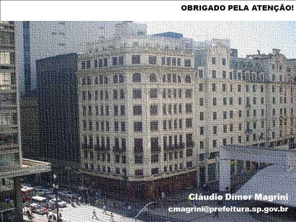 OBRIGADO PELA ATENÇÃO! Cláudio Dímer Magrini cmagrini@prefeitura.sp.gov.br