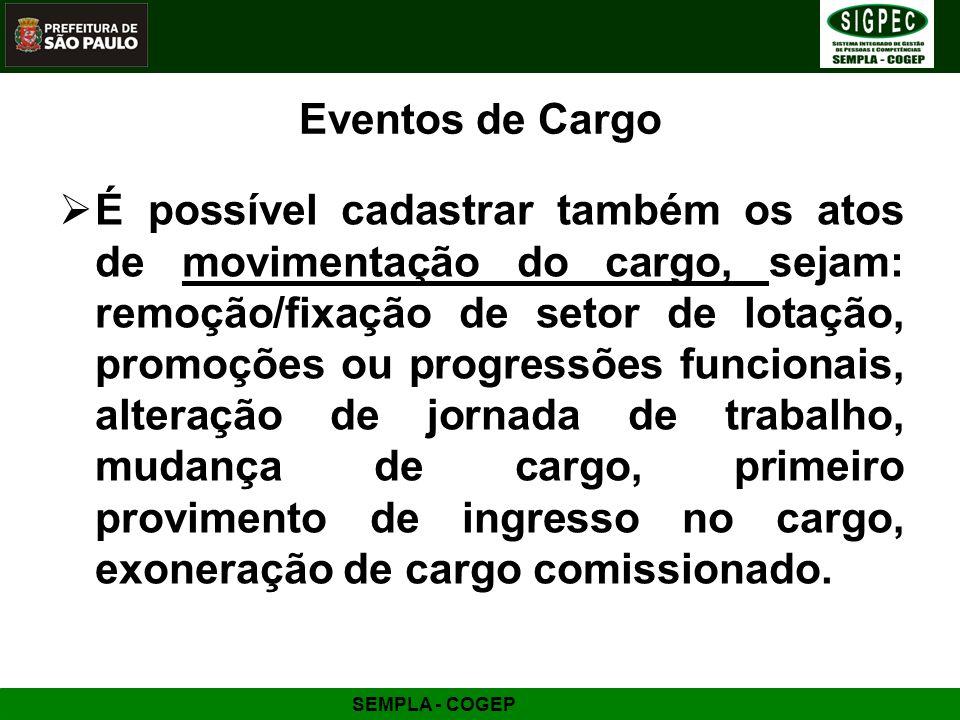 SEMPLA - COGEP Eventos de Cargo É possível cadastrar também os atos de movimentação do cargo, sejam: remoção/fixação de setor de lotação, promoções ou