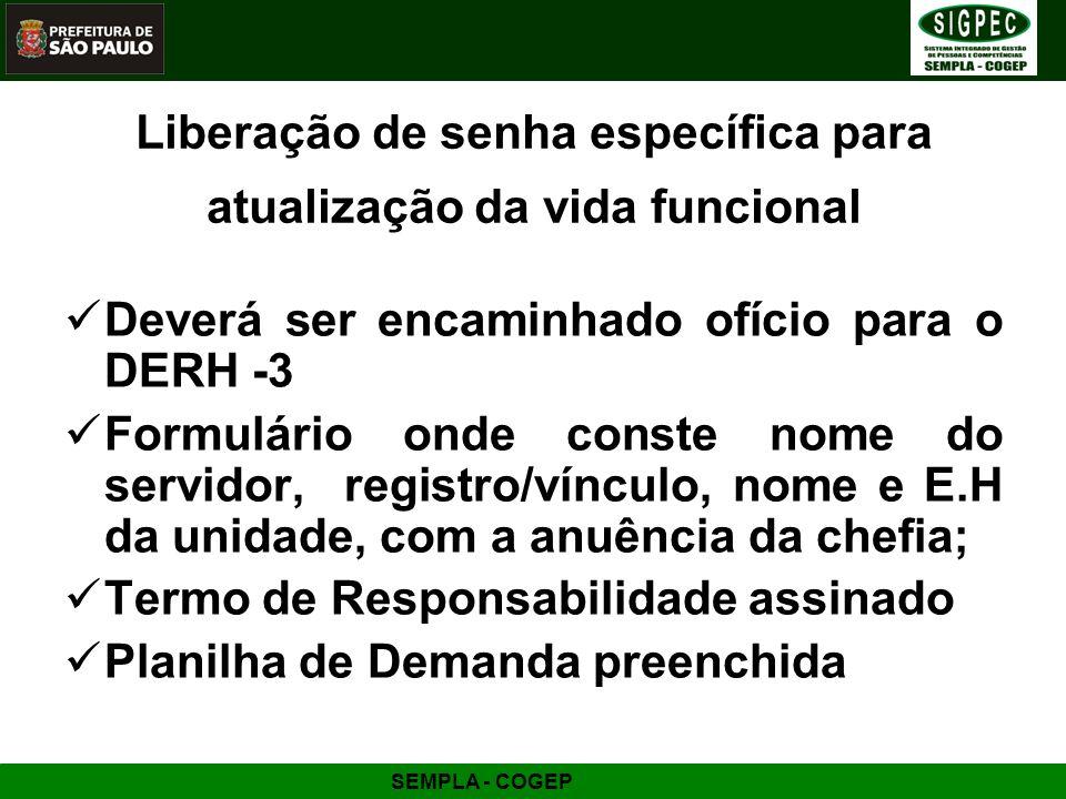SEMPLA - COGEP Liberação de senha específica para atualização da vida funcional Deverá ser encaminhado ofício para o DERH -3 Formulário onde conste no