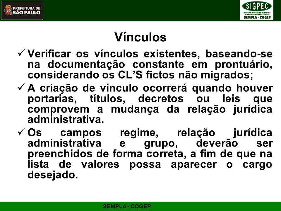 Vínculos Verificar os vínculos existentes, baseando-se na documentação constante em prontuário, considerando os CLS fictos não migrados; A criação de