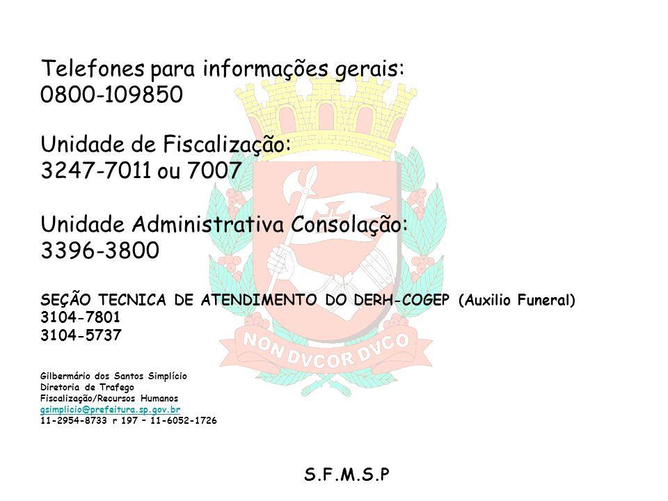 S.F.M.S.P Telefones para informações gerais: 0800-109850 Unidade de Fiscalização: 3247-7011 ou 7007 Unidade Administrativa Consolação: 3396-3800 SEÇÃO