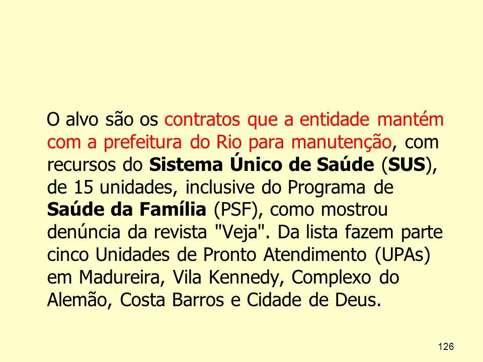 O alvo são os contratos que a entidade mantém com a prefeitura do Rio para manutenção, com recursos do Sistema Único de Saúde (SUS), de 15 unidades, i