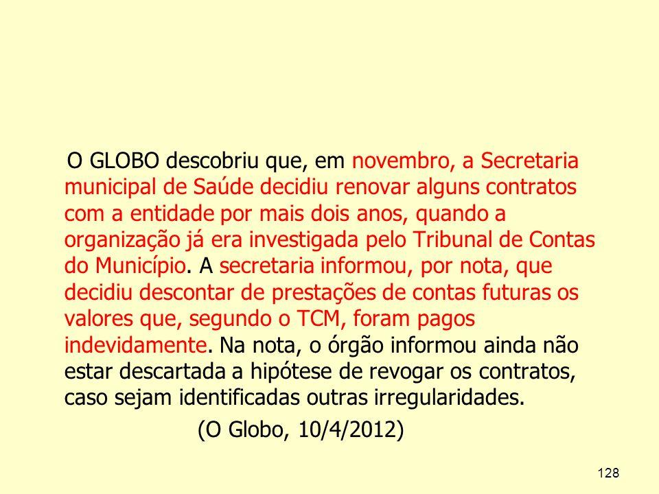 O GLOBO descobriu que, em novembro, a Secretaria municipal de Saúde decidiu renovar alguns contratos com a entidade por mais dois anos, quando a organ