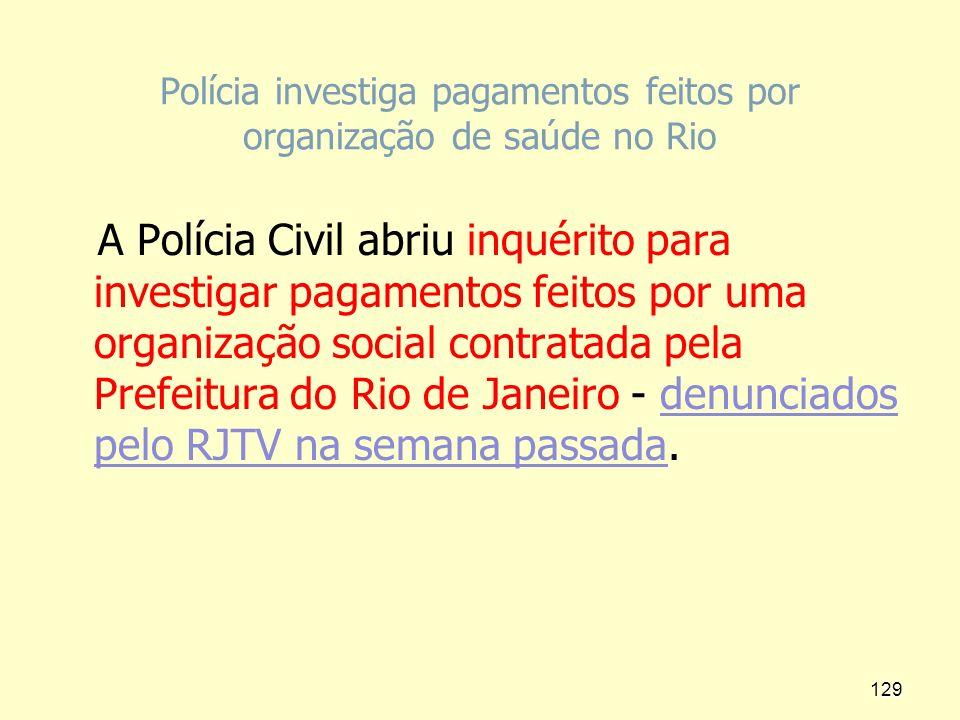 Polícia investiga pagamentos feitos por organização de saúde no Rio A Polícia Civil abriu inquérito para investigar pagamentos feitos por uma organiza