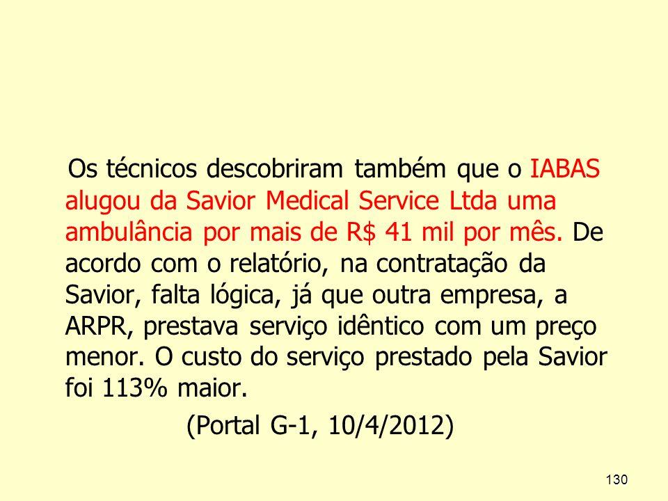 Os técnicos descobriram também que o IABAS alugou da Savior Medical Service Ltda uma ambulância por mais de R$ 41 mil por mês. De acordo com o relatór