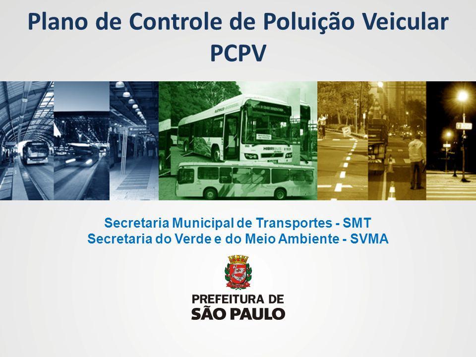 Plano de Controle de Poluição Veicular PCPV Secretaria Municipal de Transportes - SMT Secretaria do Verde e do Meio Ambiente - SVMA