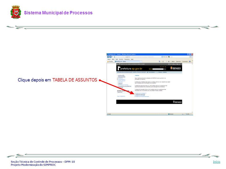 Seção Técnica de Controle de Processos – DPM-10 Projeto Modernização do SIMPROC Sistema Municipal de Processos Início Clique depois em TABELA DE ASSUN