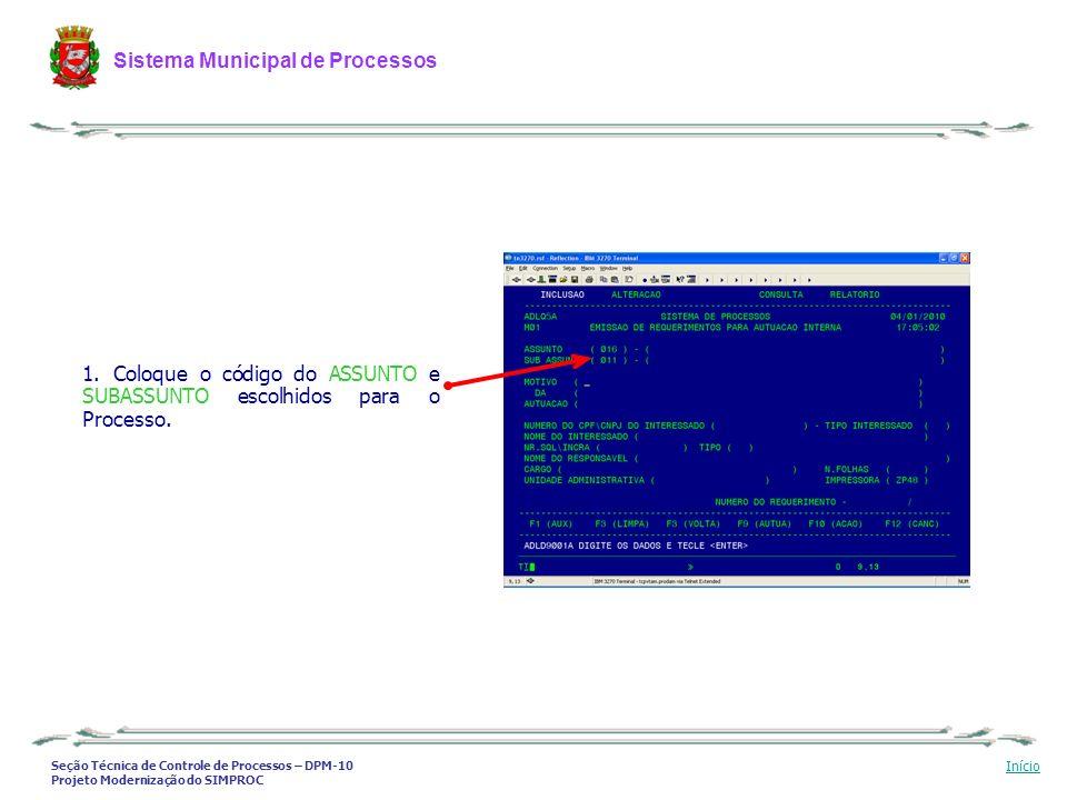 Seção Técnica de Controle de Processos – DPM-10 Projeto Modernização do SIMPROC Sistema Municipal de Processos Início 1. Coloque o código do ASSUNTO e