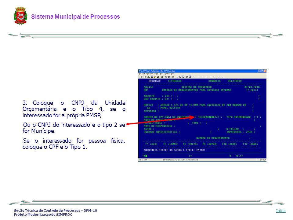 Seção Técnica de Controle de Processos – DPM-10 Projeto Modernização do SIMPROC Sistema Municipal de Processos Início 3. Coloque o CNPJ da Unidade Orç