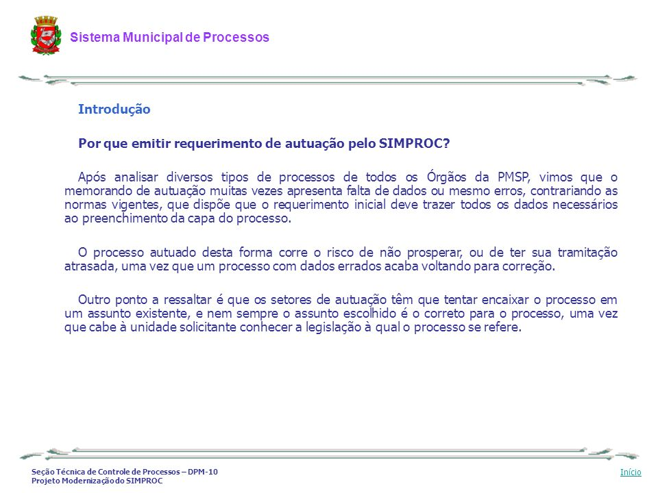 Seção Técnica de Controle de Processos – DPM-10 Projeto Modernização do SIMPROC Sistema Municipal de Processos Início Introdução Por que emitir requer