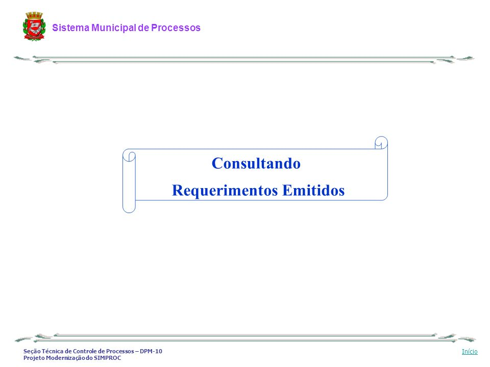 Seção Técnica de Controle de Processos – DPM-10 Projeto Modernização do SIMPROC Sistema Municipal de Processos Início Consultando Requerimentos Emitid