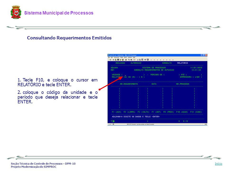 Seção Técnica de Controle de Processos – DPM-10 Projeto Modernização do SIMPROC Sistema Municipal de Processos Início 1. Tecle F10, e coloque o cursor