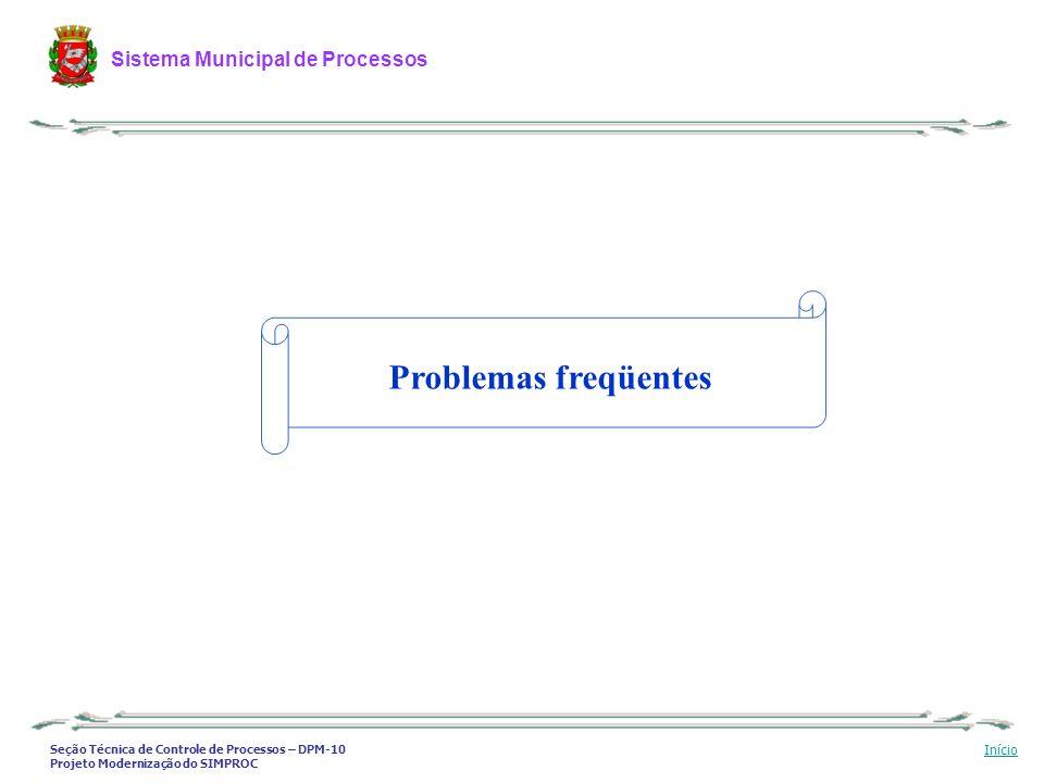 Seção Técnica de Controle de Processos – DPM-10 Projeto Modernização do SIMPROC Sistema Municipal de Processos Início Problemas freqüentes
