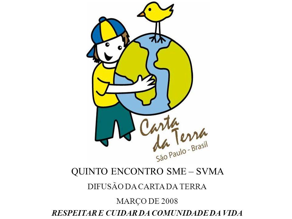 QUINTO ENCONTRO SME – SVMA DIFUSÃO DA CARTA DA TERRA MARÇO DE 2008 RESPEITAR E CUIDAR DA COMUNIDADE DA VIDA