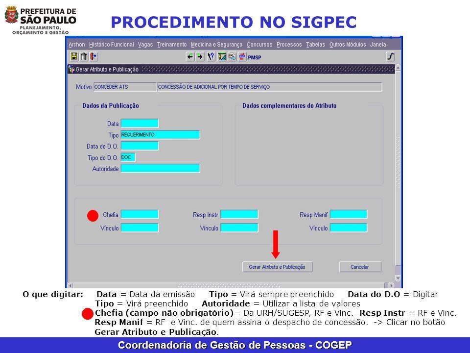 Coordenadoria de Gestão de Pessoas - COGEP PROCEDIMENTO NO SIGPEC O que digitar: Data = Data da emissão Tipo = Virá sempre preenchido Data do D.O = Di