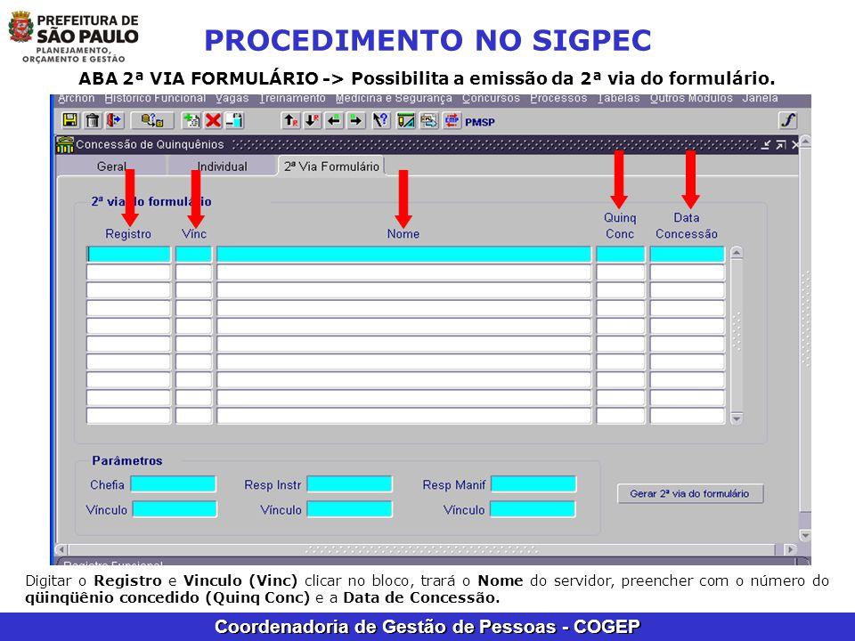 Coordenadoria de Gestão de Pessoas - COGEP PROCEDIMENTO NO SIGPEC ABA 2ª VIA FORMULÁRIO -> Possibilita a emissão da 2ª via do formulário. Digitar o Re