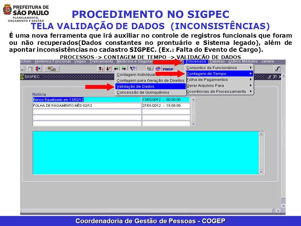 Coordenadoria de Gestão de Pessoas - COGEP PROCEDIMENTO NO SIGPEC TELA VALIDAÇÃO DE DADOS (INCONSISTÊNCIAS) É uma nova ferramenta que irá auxiliar no